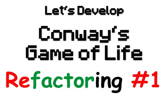[LD] Conway's Game of Life #4 – Refactoring Counterexample