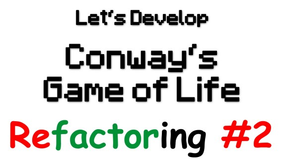 [LD] Conway's Game of Life #5 – Refactoring Redone