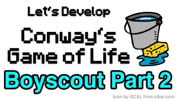 [LD] Conway's Game of Life #8 – Boyscout Rule – Part 2 | Let's Develop