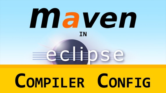 [LD] Maven in Eclipse (m2e) 02 – Compiler Configuration | Let's Develop With