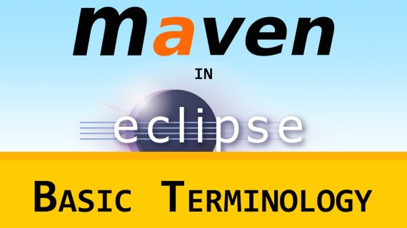 Maven in Eclipse (m2e) 06 – Basic Terminology