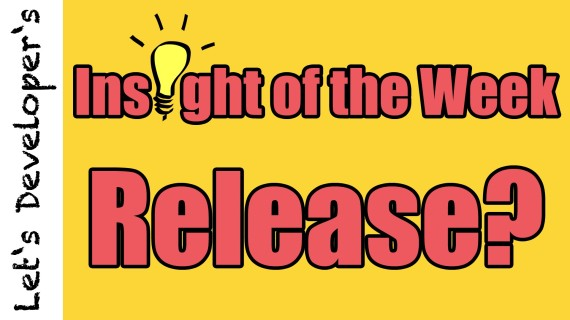 Insight of the Week #02 – Release is not Release