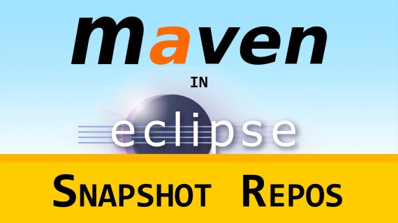 Maven in Eclipse #13 – Snapshot Repos