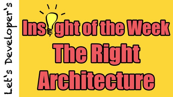 Insight of the Week #09 – The Right Architecture